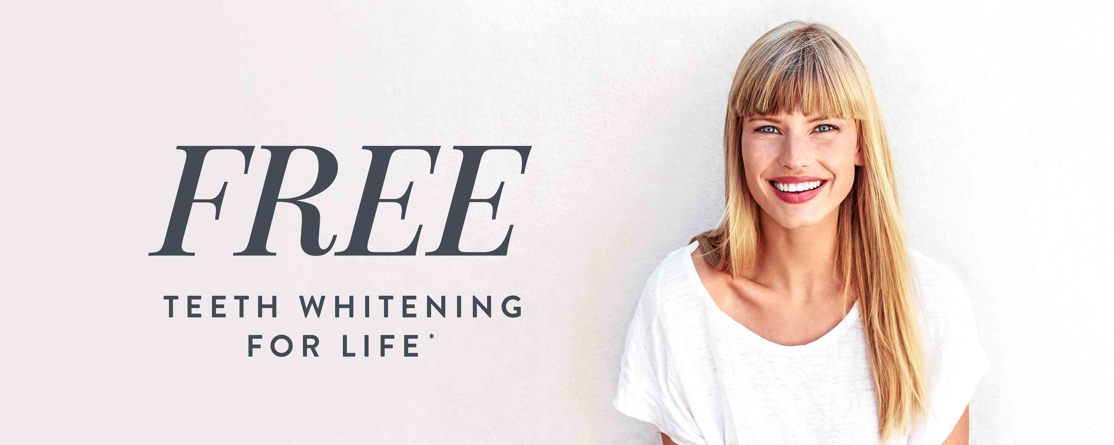 FREE Teeth Whitening for Life*