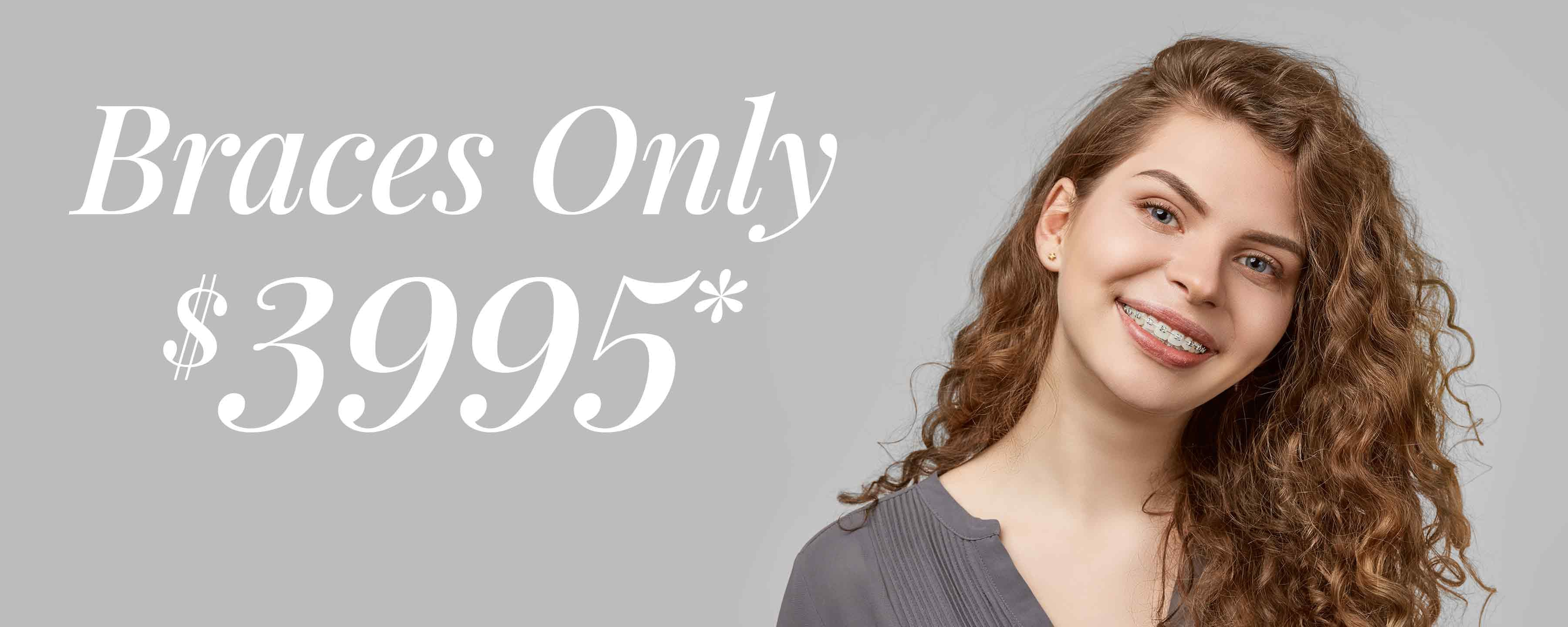 Braces Only $3,995*