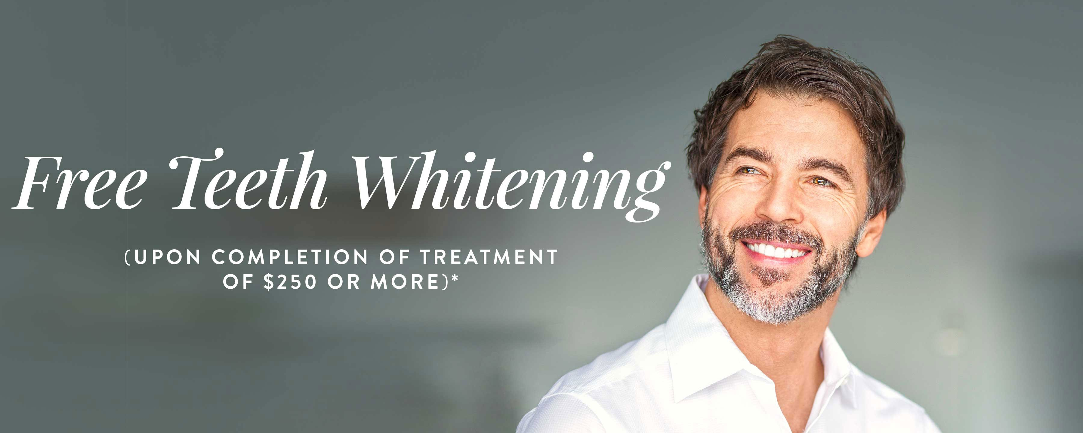 Free Teeth Whitening (Upon completion of treatment of $250 or more)*
