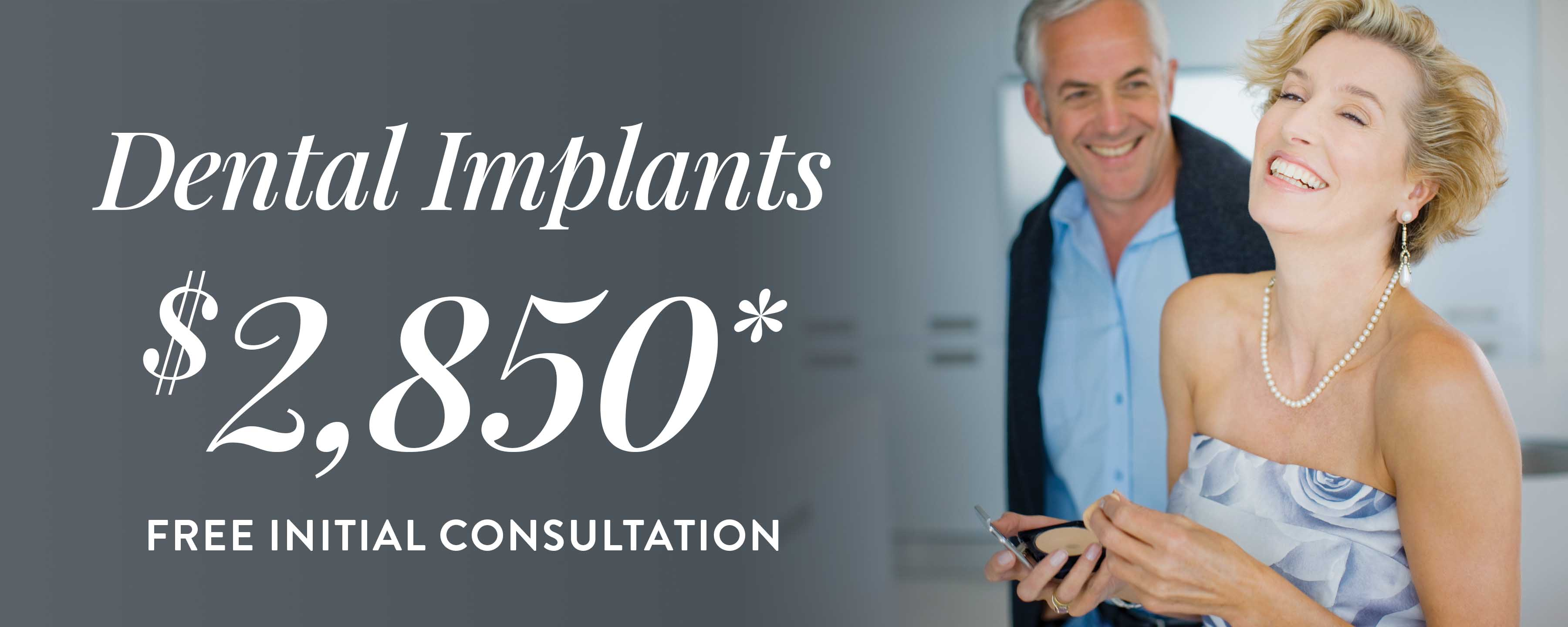 $2,850 Dental Implants + Free Initial Consultation*